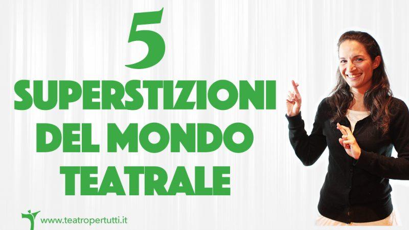 Le 5 Superstizioni Del Mondo Teatrale Ci Credi Anche Tu