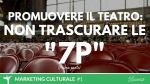 Promuovere il Teatro: Non trascurare le 7p