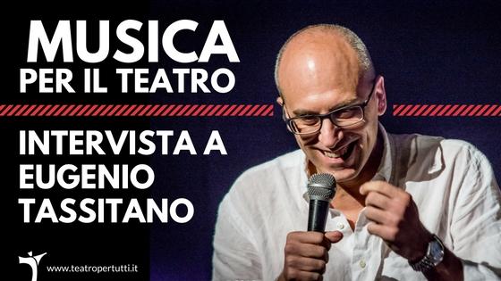 Intervista a Eugenio Tassitano, sul rapporto tra teatro e musica.