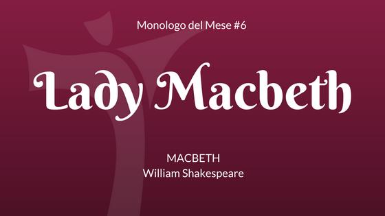 """Il Monologo di Lady Macbeth, da """"Macbeth"""" di Shakespeare"""