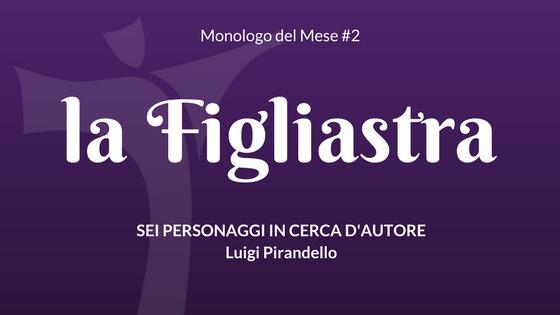 Il Monologo della Figliastra, da Sei personaggi in cerca d'autore di Pirandello