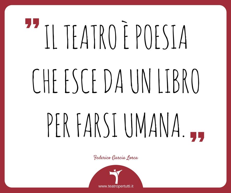 IL TEATRO È POESIA CHE ESCE DA UN LIBRO PER FARSI UMANA. - Federico Garcia Lorca