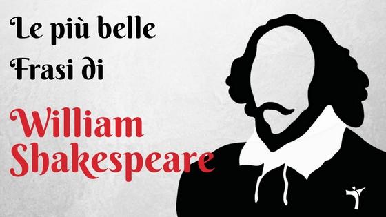 Le Frasi Piu Famose Di Shakespeare.Le Piu Belle Frasi Di Shakespeare Aforismi Di Teatro Per Tutti