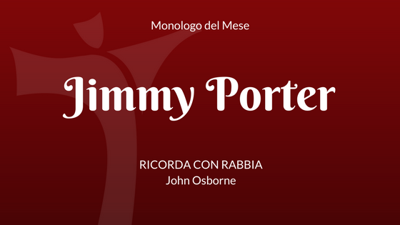 Monologo di Jimmy Porter, da Ricorda con Rabbia di John Osborne
