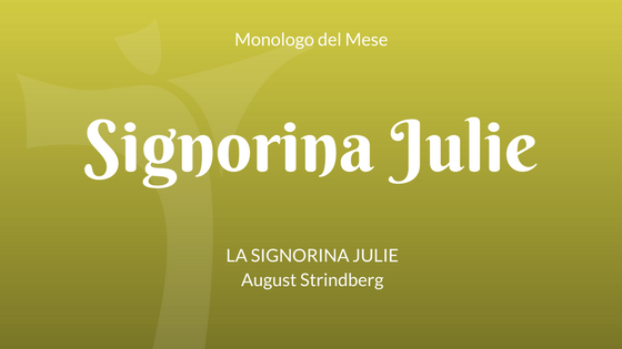 Monologo Signorina Julie, di Strindberg
