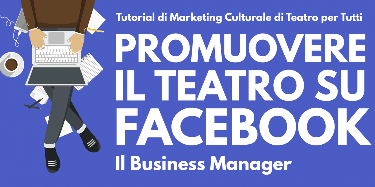 Promuovere il Teatro con Facebook e Instagram: il Business Manager