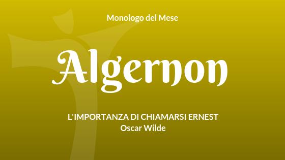 """Il Monologo di Algernon, da """"L'Importanza di chiamarsi Ernest"""" di Oscar Wilde"""