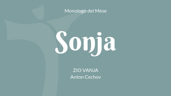 """Il Monologo di Sonja, da """"Zio Vanja"""" di Anton Cechov"""
