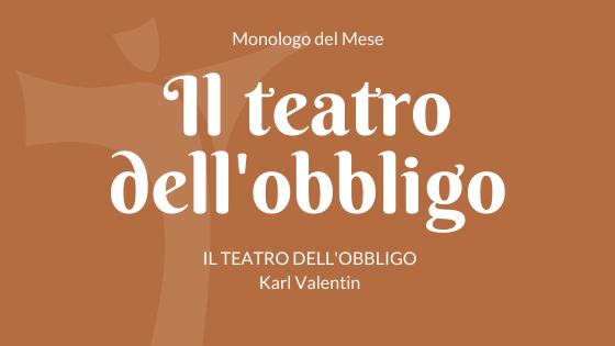 """Il monologo """"Teatro dell'obbligo"""" di Karl Valentin"""